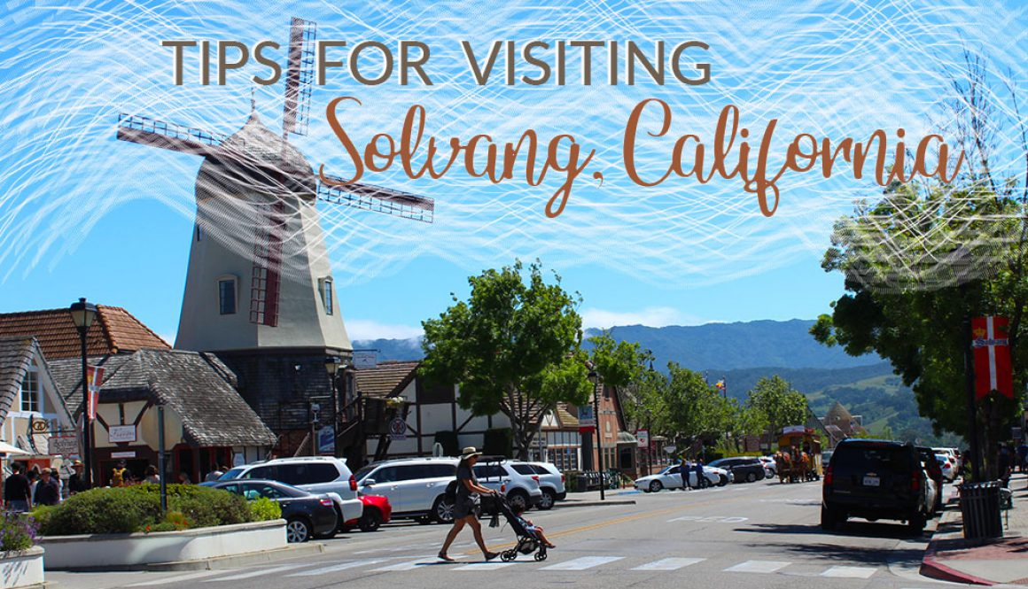TIPS FOR VISITING SOLVANG 1